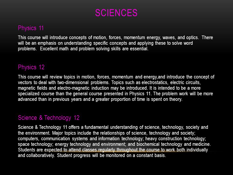 SCIENCES Biology 11 This subject includes Scientific method, microbiology, evolution, plant and animal biology, classification & ecology.