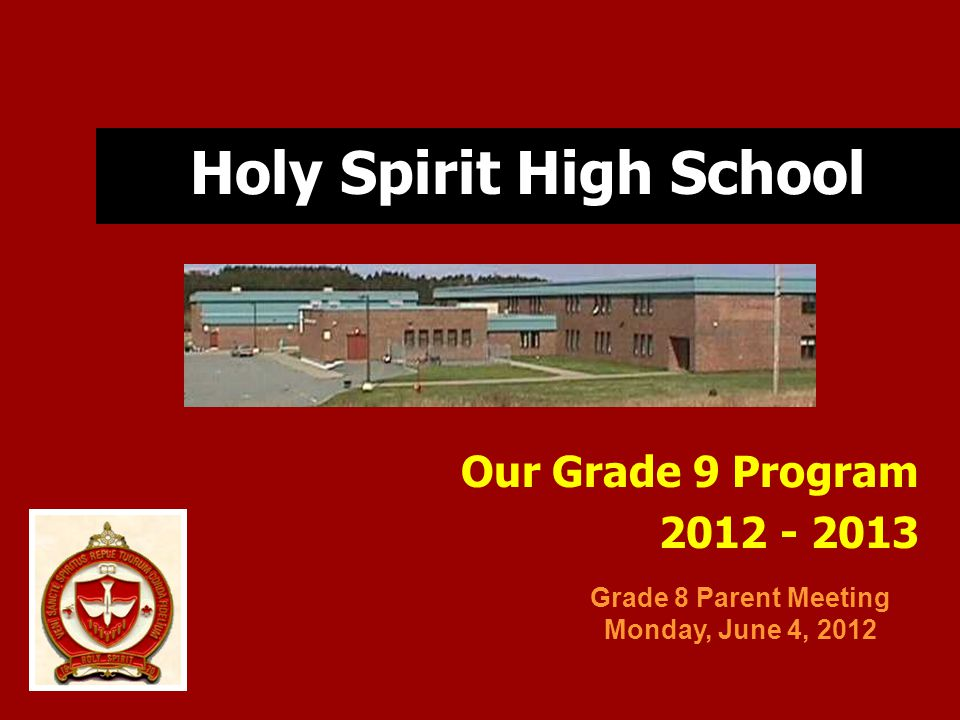 Holy Spirit High School Our Grade 9 Program Grade 8 Parent Meeting Monday, June 4, 2012