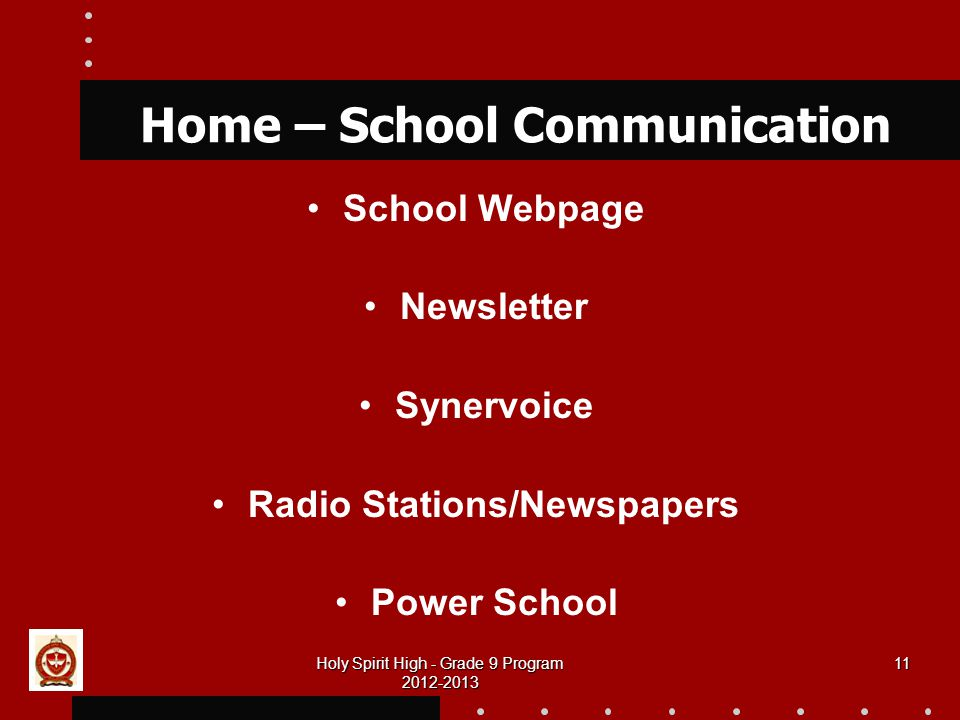 Holy Spirit High - Grade 9 Program Home – School Communication School Webpage Newsletter Synervoice Radio Stations/Newspapers Power School