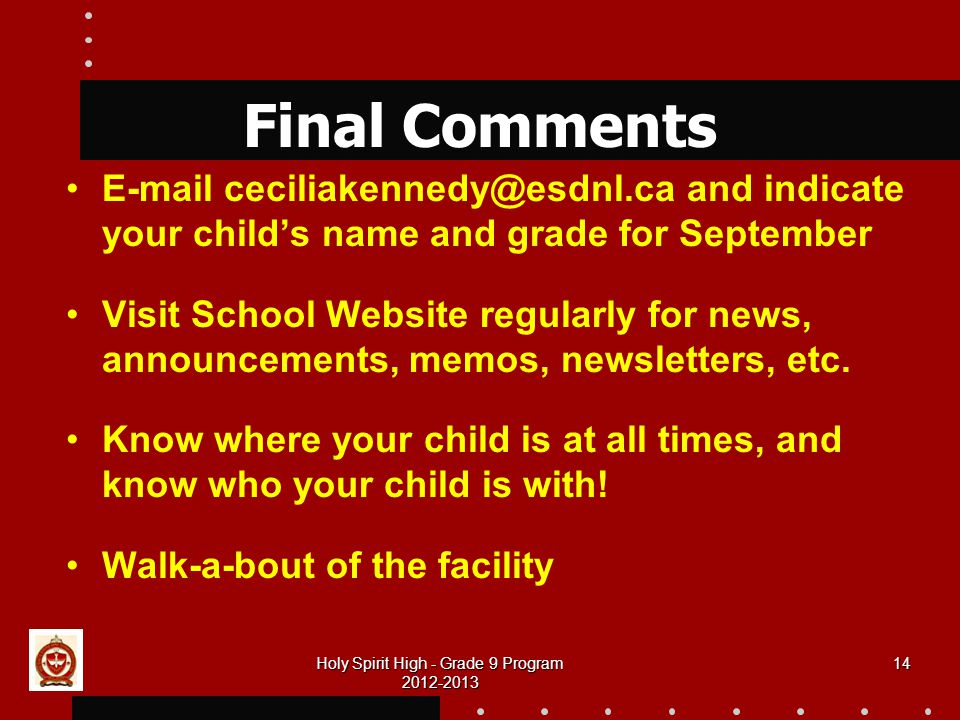 Holy Spirit High - Grade 9 Program Final Comments  and indicate your child's name and grade for September Visit School Website regularly for news, announcements, memos, newsletters, etc.