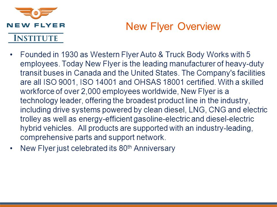 New Flyer Overview Founded in 1930 as Western Flyer Auto & Truck Body Works with 5 employees.