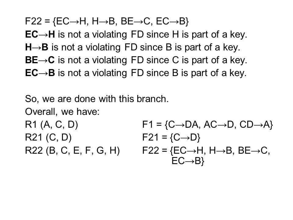 F22 = {EC→H, H→B, BE→C, EC→B} EC→H is not a violating FD since H is part of a key.