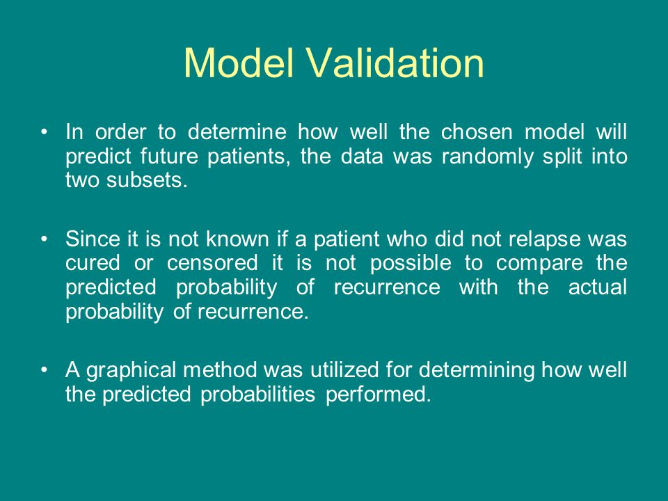 Model Validation In order to determine how well the chosen model will predict future patients, the data was randomly split into two subsets. Since it
