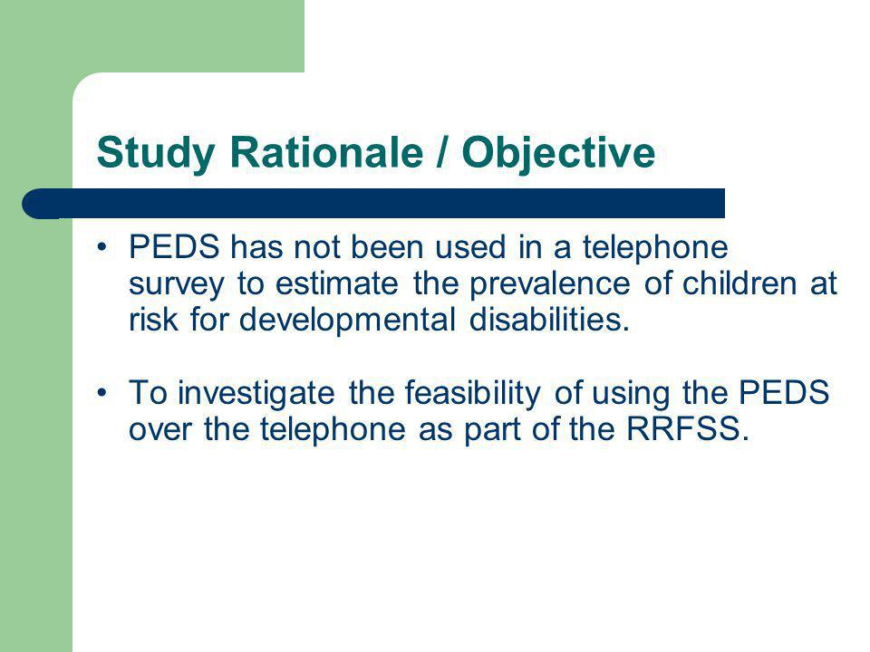 Study Rationale / Objective PEDS has not been used in a telephone survey to estimate the prevalence of children at risk for developmental disabilities.