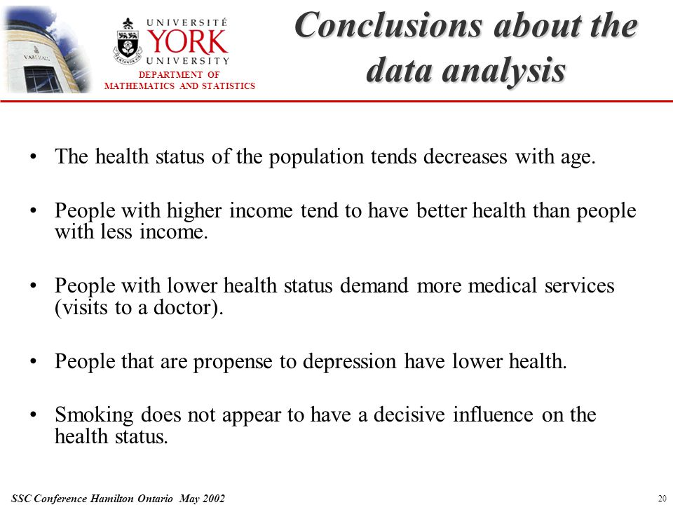 DEPARTMENT OF MATHEMATICS AND STATISTICS SSC Conference Hamilton Ontario May 2002 20 Conclusions about the data analysis The health status of the popu