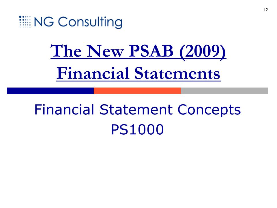 12 The New PSAB (2009) Financial Statements Financial Statement Concepts PS1000