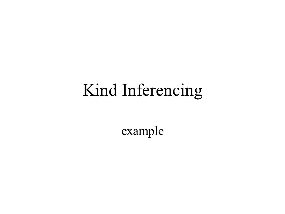 Kind Inferencing example