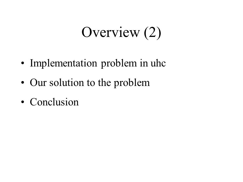 Overview (2) Implementation problem in uhc Our solution to the problem Conclusion