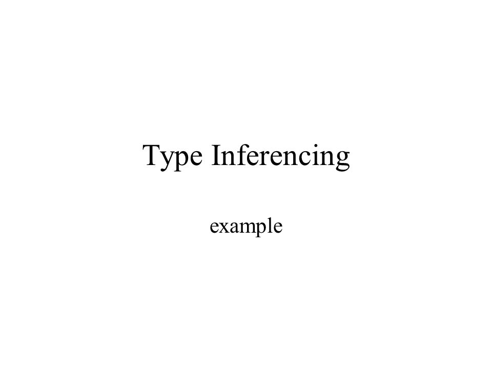 Type Inferencing example