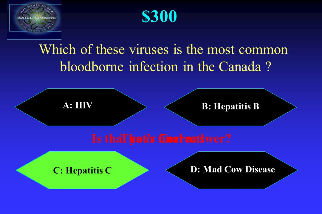 $300 A: HIV B: Hepatitis B C: Hepatitis C D: Mad Cow Disease Which of these viruses is the most common bloodborne infection in the Canada .