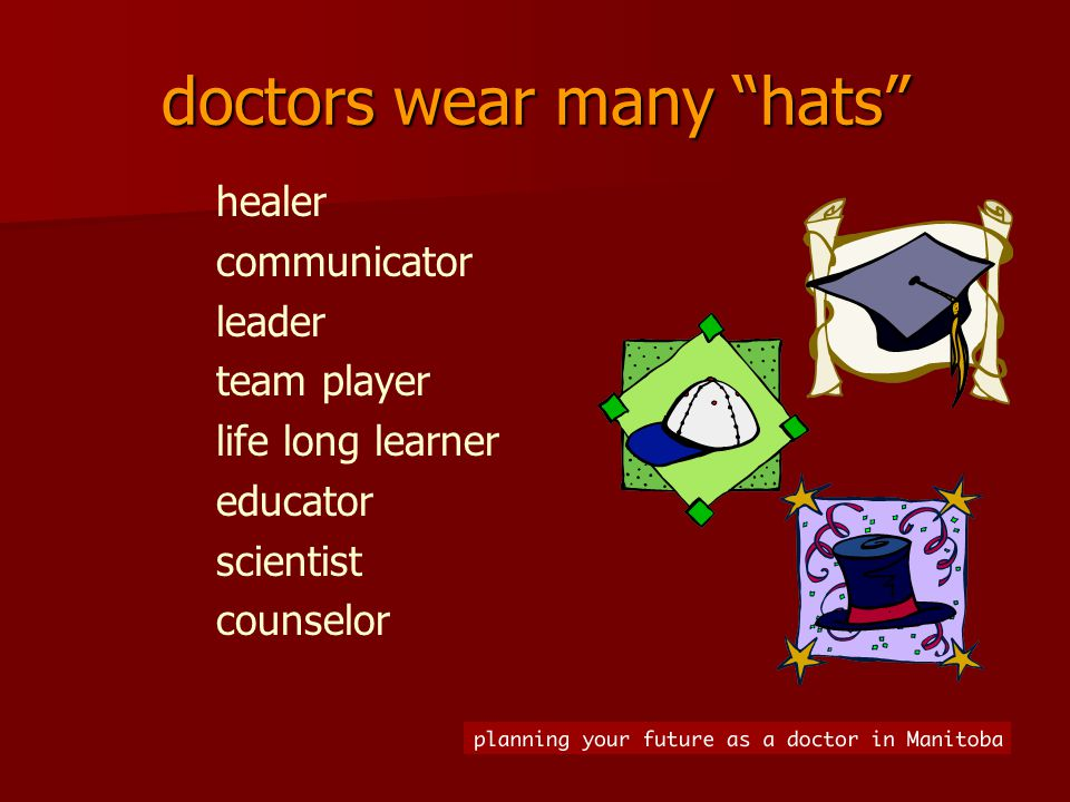 doctors wear many hats healer communicator leader team player life long learner educator scientist counselor