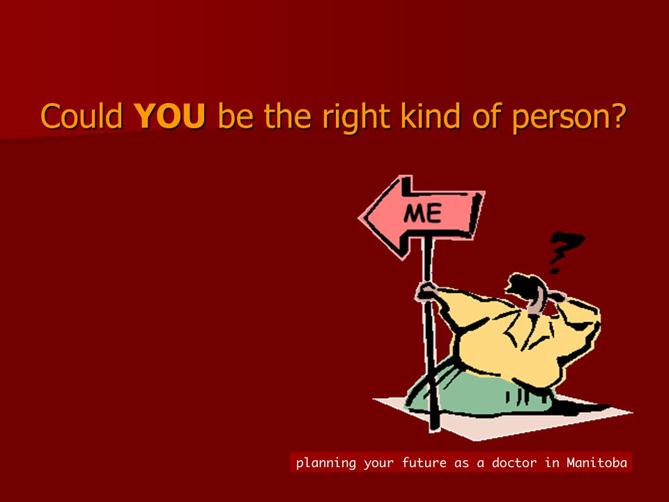 Could YOU be the right kind of person