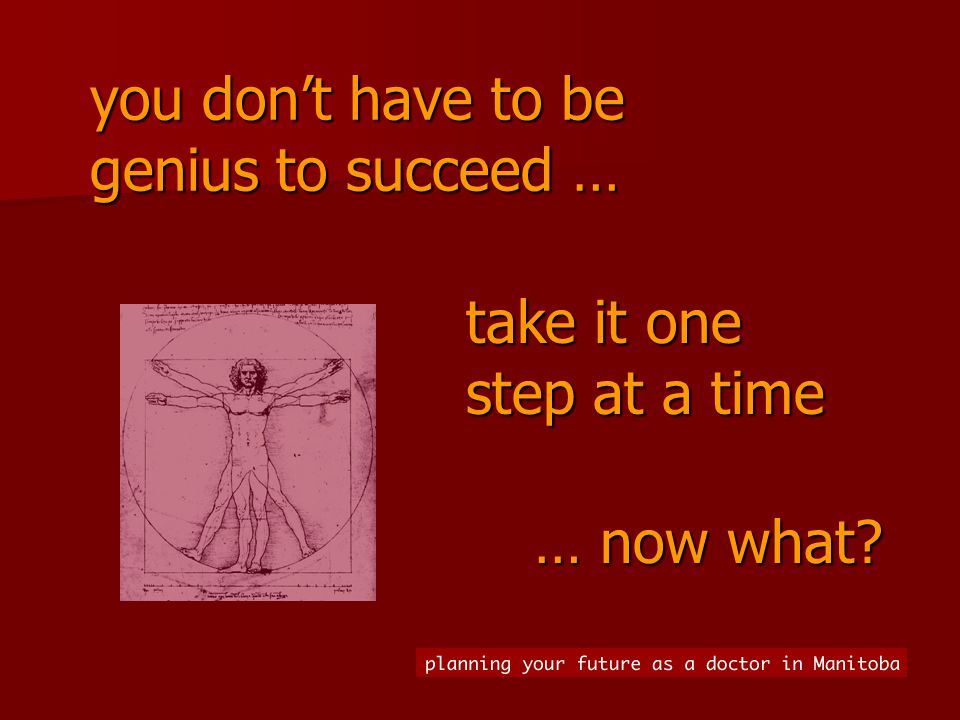 you don't have to be genius to succeed … … now what take it one step at a time