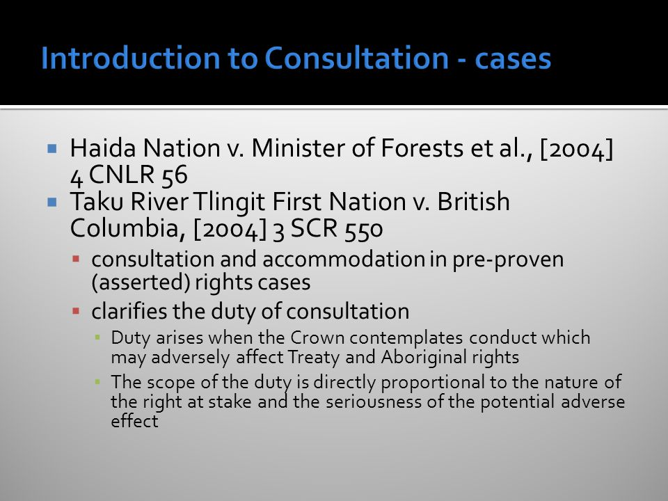  Haida Nation v. Minister of Forests et al., [2004] 4 CNLR 56  Taku River Tlingit First Nation v.