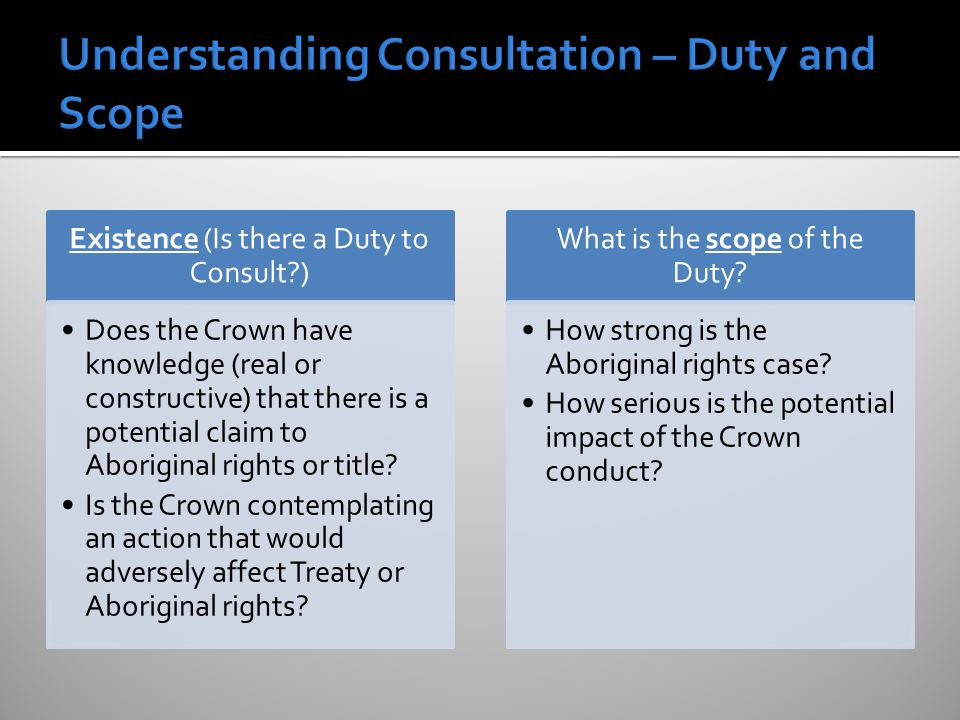 Existence (Is there a Duty to Consult ) Does the Crown have knowledge (real or constructive) that there is a potential claim to Aboriginal rights or title.