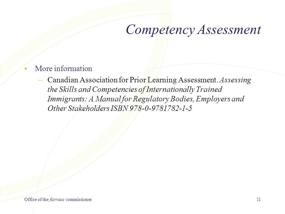 Office of the fairness commissioner11 Competency Assessment More information –Canadian Association for Prior Learning Assessment.