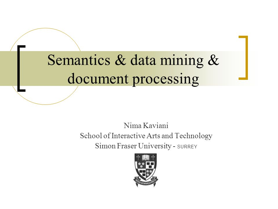 Nima Kaviani2 Towards Semantic Web Mining [5] The idea is to combine two fast-developing research areas, Semantic Web, and Web Mining.