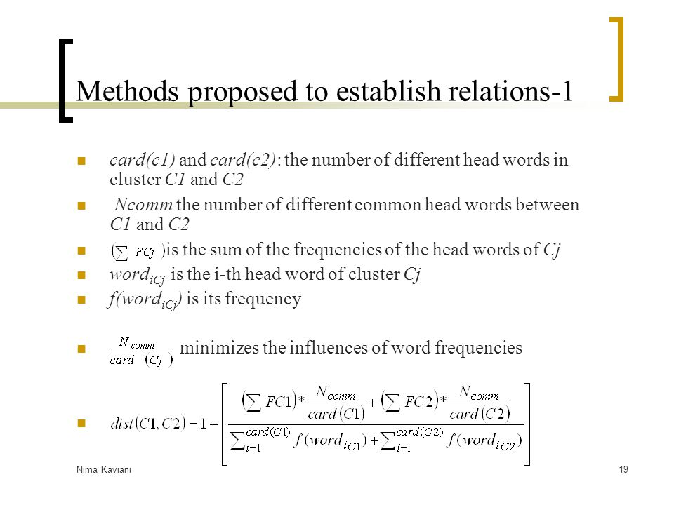 Nima Kaviani19 Methods proposed to establish relations-1 card(c1) and card(c2): the number of different head words in cluster C1 and C2 Ncomm the numb