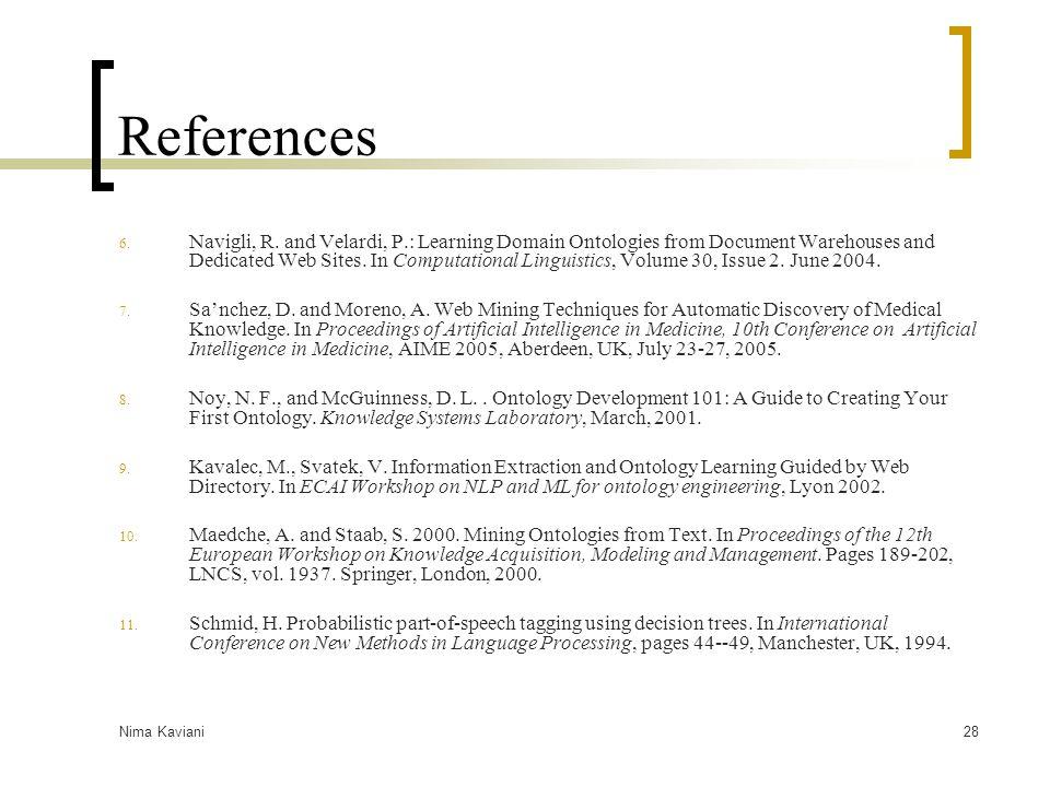 Nima Kaviani28 References 6. Navigli, R. and Velardi, P.: Learning Domain Ontologies from Document Warehouses and Dedicated Web Sites. In Computationa