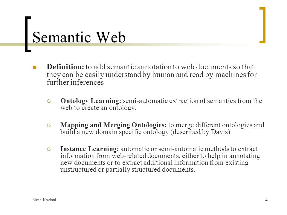 Nima Kaviani4 Semantic Web Definition: to add semantic annotation to web documents so that they can be easily understand by human and read by machines