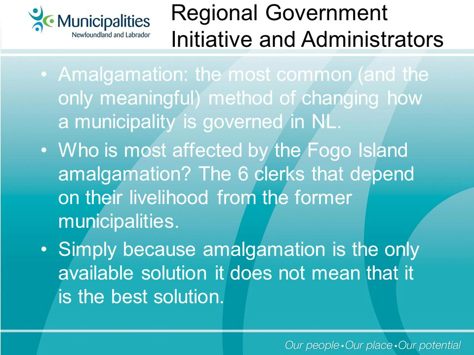 Amalgamation: the most common (and the only meaningful) method of changing how a municipality is governed in NL.