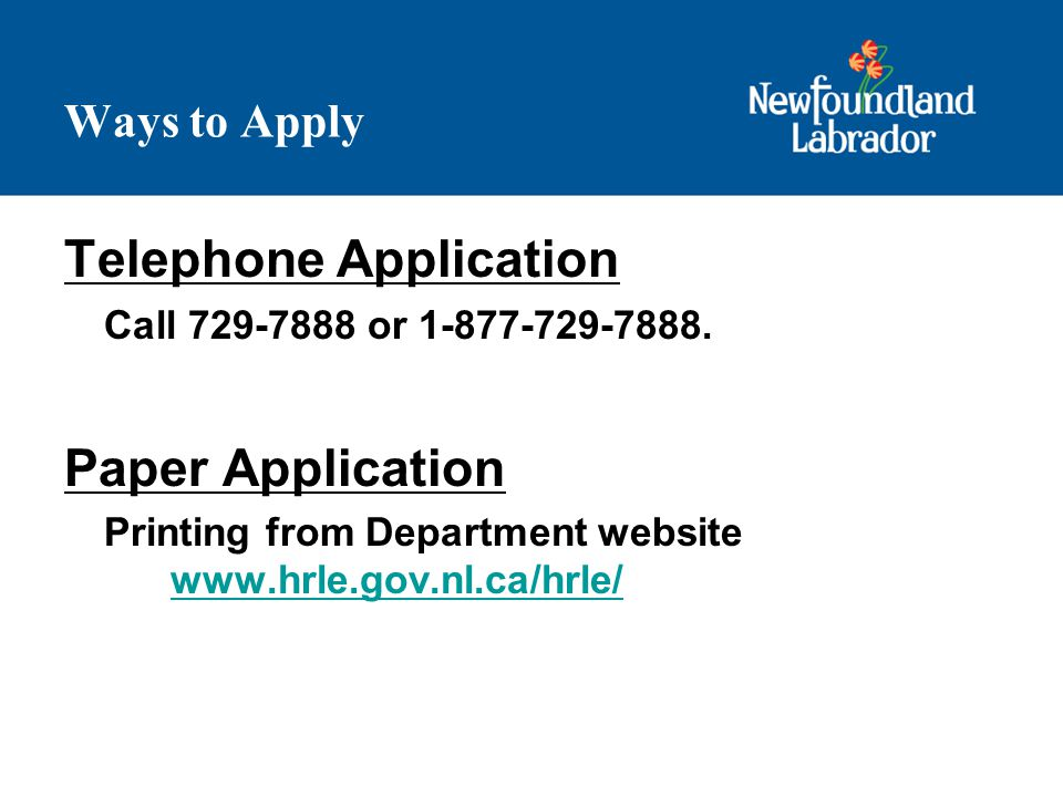 Ways to Apply Telephone Application Call 729-7888 or 1-877-729-7888.