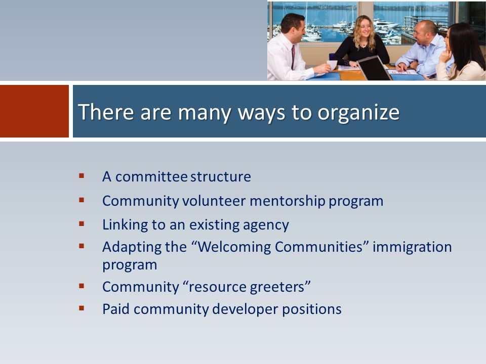 """ A committee structure  Community volunteer mentorship program  Linking to an existing agency  Adapting the """"Welcoming Communities"""" immigration pr"""