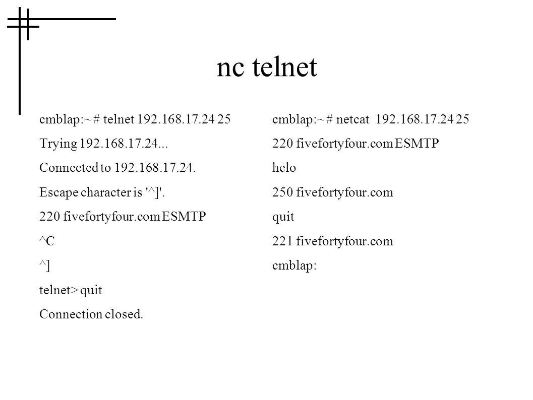 nc telnet cmblap:~ # telnet 192.168.17.24 25 Trying 192.168.17.24...