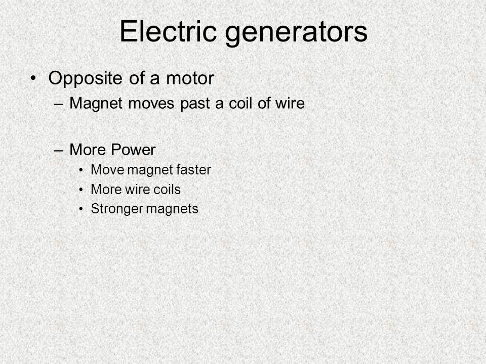 Electric Motors 4 main parts of a DC motor –Brushes Connect electricity to motor (commutator) –Commutator Changes direction of current every half turn –Armature Electrical magnets that spin –More power - Stronger magnets - more coils - Closer magnets - more current –Permanent magnets