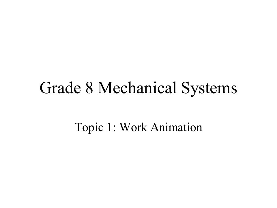 Grade 8 Mechanical Systems Topic 1: Work Animation
