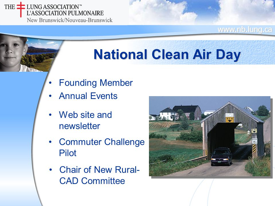 www.nb.lung.ca Founding Member Annual Events Web site and newsletter National Clean Air Day Commuter Challenge Pilot Chair of New Rural- CAD Committee
