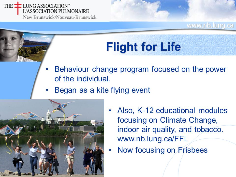 www.nb.lung.ca Flight for Life Behaviour change program focused on the power of the individual.