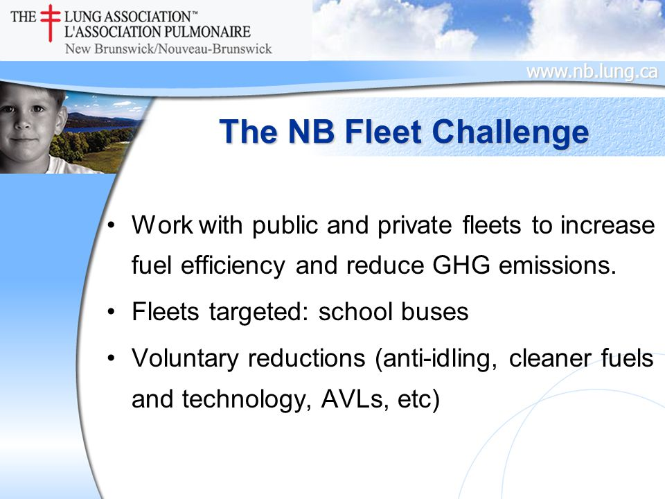 www.nb.lung.ca The NB Fleet Challenge Work with public and private fleets to increase fuel efficiency and reduce GHG emissions.