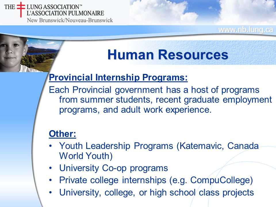 www.nb.lung.ca Human Resources Provincial Internship Programs: Each Provincial government has a host of programs from summer students, recent graduate employment programs, and adult work experience.