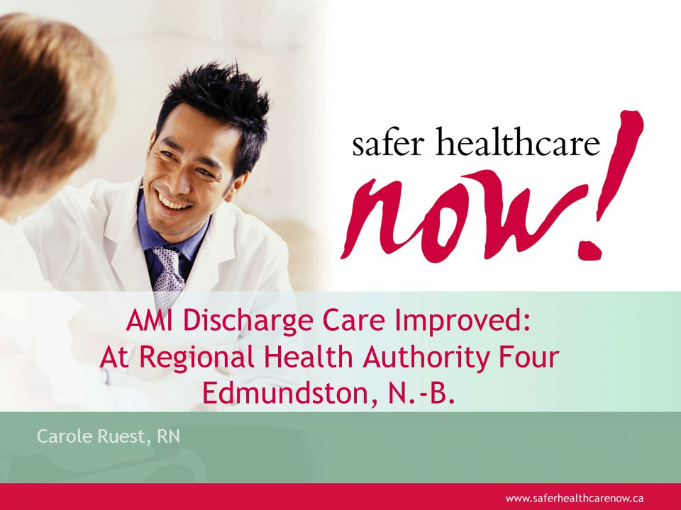 AMI Discharge Care Improved: At Regional Health Authority Four Edmundston, N.-B. Carole Ruest, RN