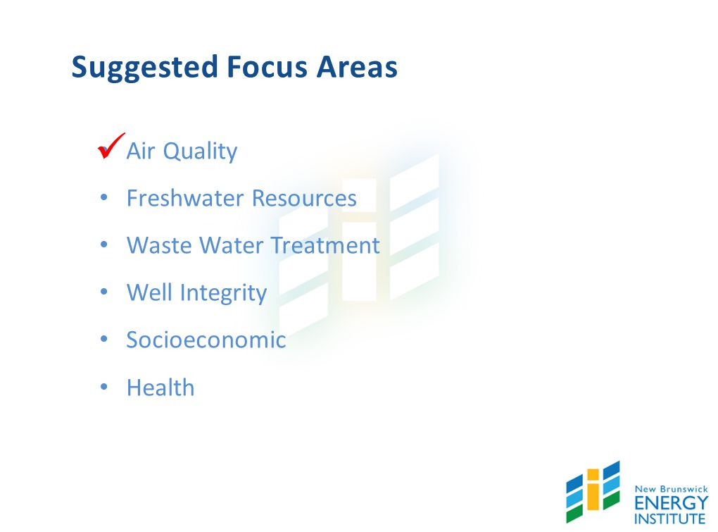 Suggested Focus Areas Air Quality Freshwater Resources Waste Water Treatment Well Integrity Socioeconomic Health