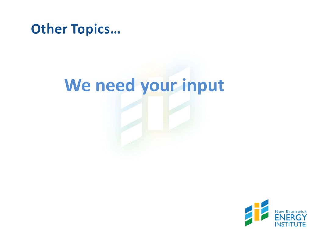 Other Topics… We need your input