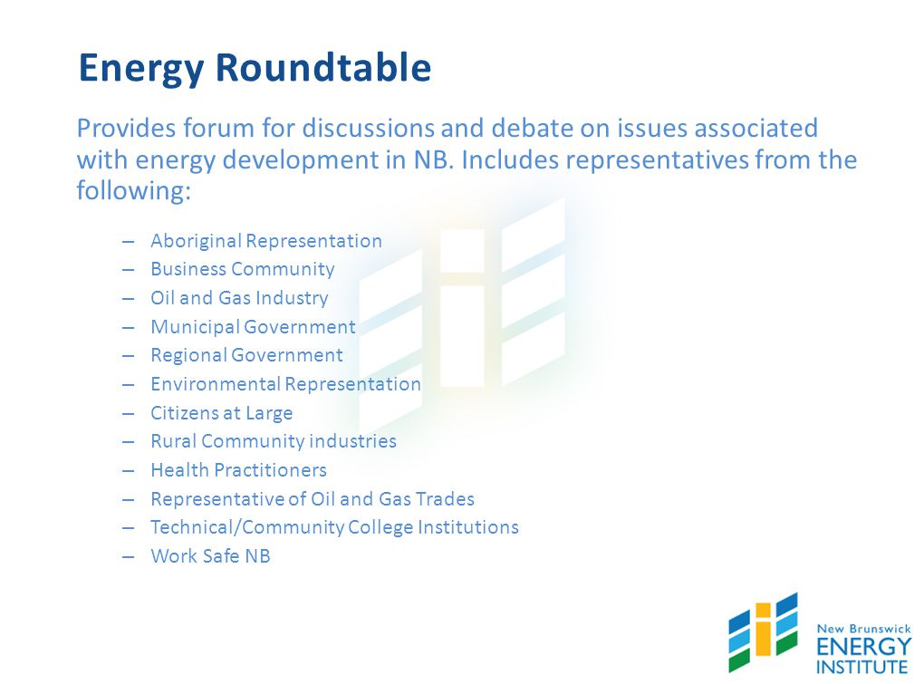 Energy Roundtable Provides forum for discussions and debate on issues associated with energy development in NB.