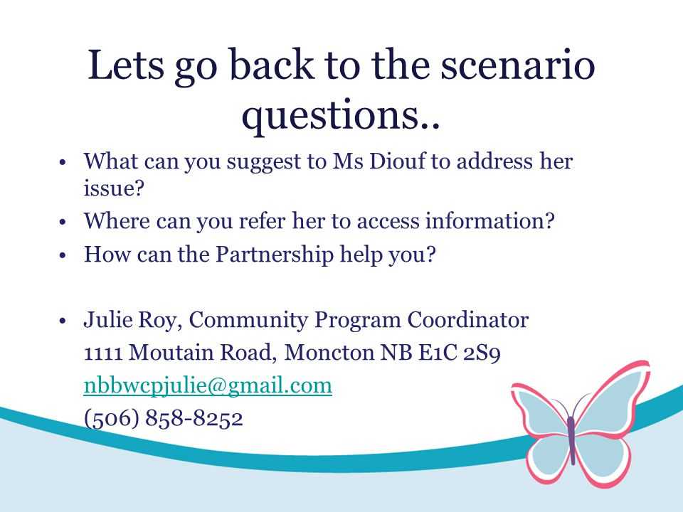 Lets go back to the scenario questions.. What can you suggest to Ms Diouf to address her issue.