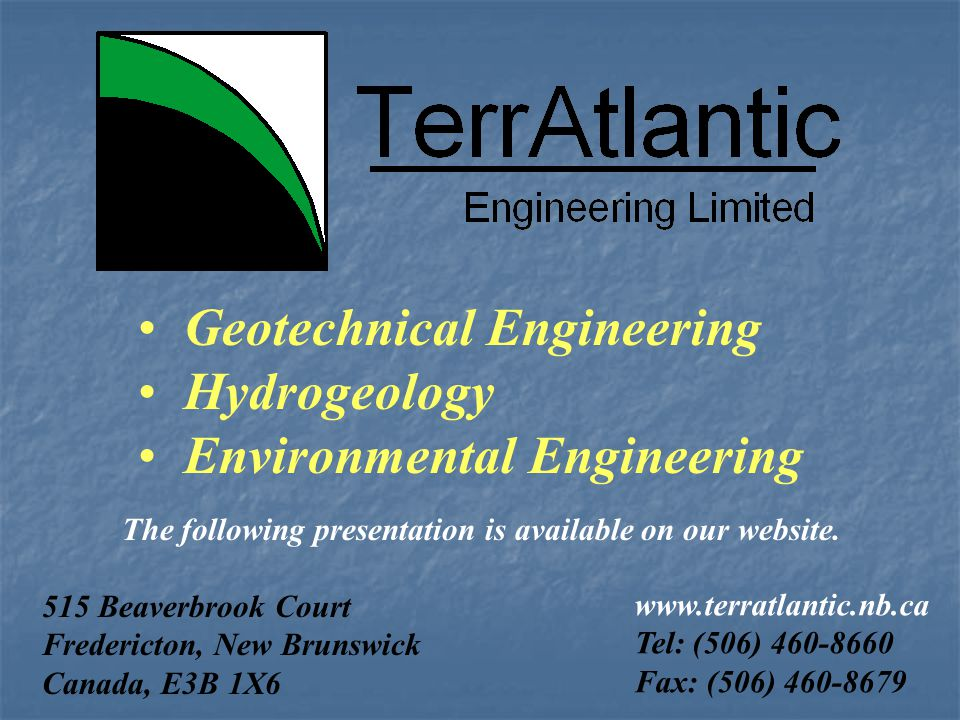 Geotechnical Engineering Hydrogeology Environmental Engineering 515 Beaverbrook Court Fredericton, New Brunswick Canada, E3B 1X6 www.terratlantic.nb.c