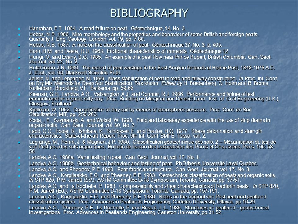 BIBLIOGRAPHY Hanrahan, E.T. 1964. A road failure on peat. Géotechnique, 14, No. 3. Hanrahan, E.T. 1964. A road failure on peat. Géotechnique, 14, No.