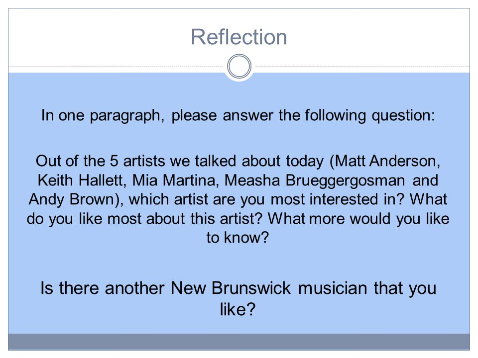 Reflection In one paragraph, please answer the following question: Out of the 5 artists we talked about today (Matt Anderson, Keith Hallett, Mia Martina, Measha Brueggergosman and Andy Brown), which artist are you most interested in.