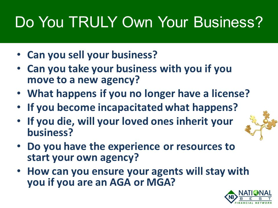 Do You TRULY Own Your Business? Can you sell your business? Can you take your business with you if you move to a new agency? What happens if you no lo