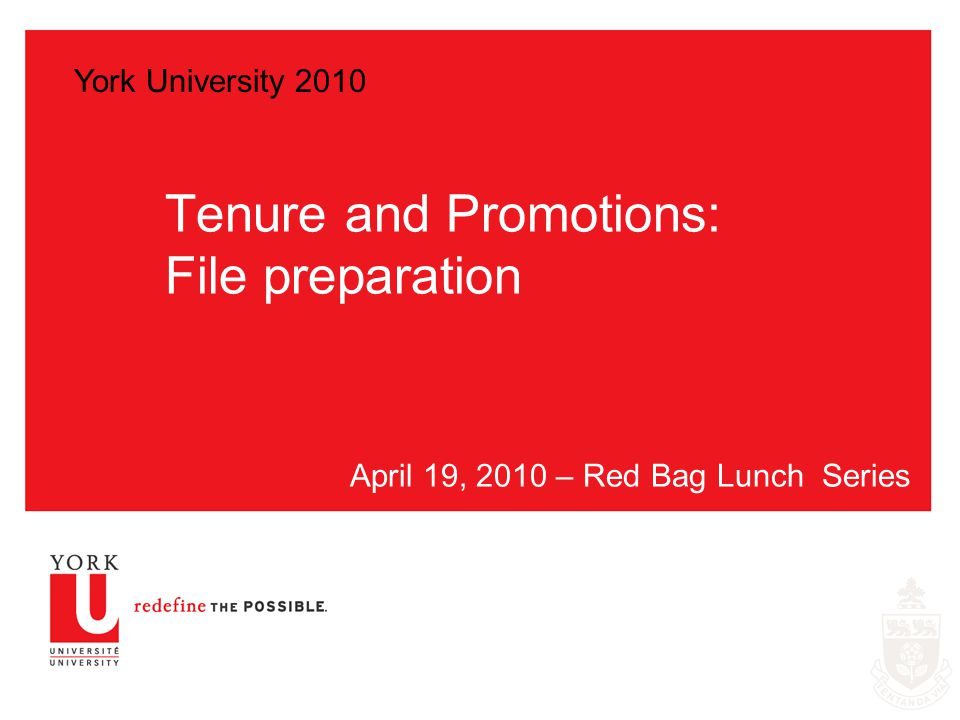 Tenure and Promotions: File preparation April 19, 2010 – Red Bag Lunch Series York University 2010