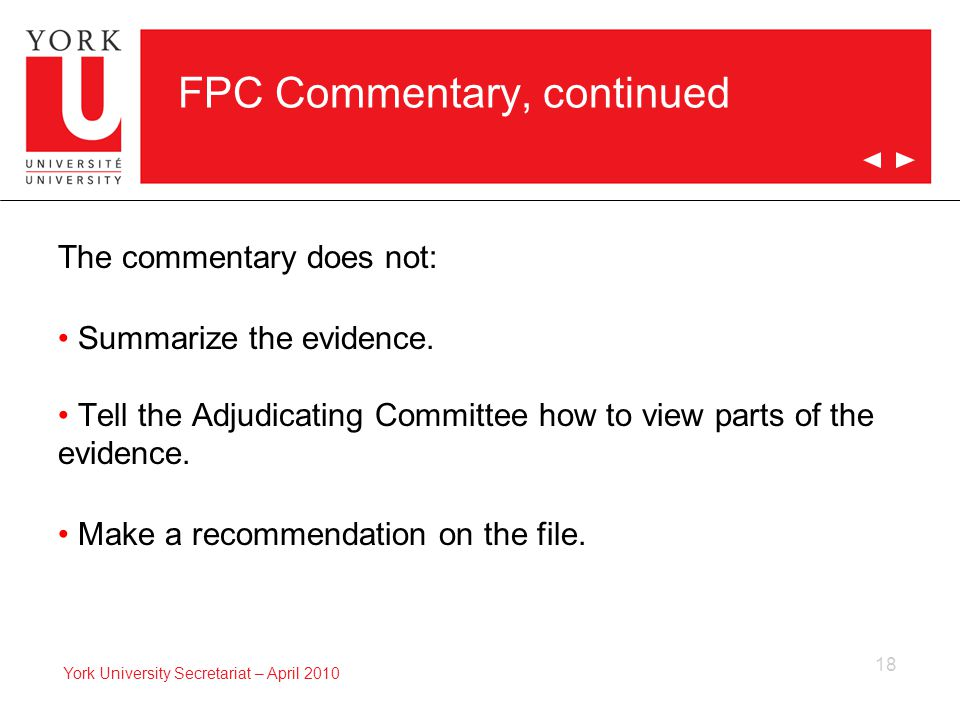 18 York University Secretariat – April 2010 FPC Commentary, continued The commentary does not: Summarize the evidence.