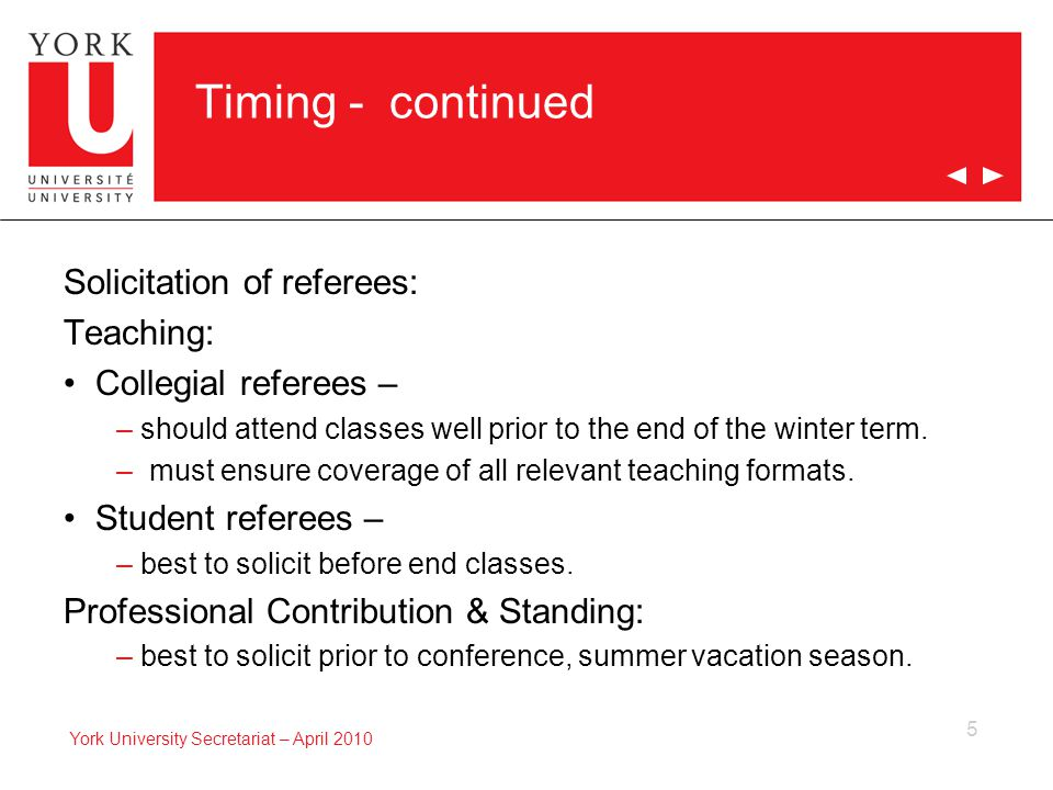 5 York University Secretariat – April 2010 Timing - continued Solicitation of referees: Teaching: Collegial referees – – should attend classes well prior to the end of the winter term.