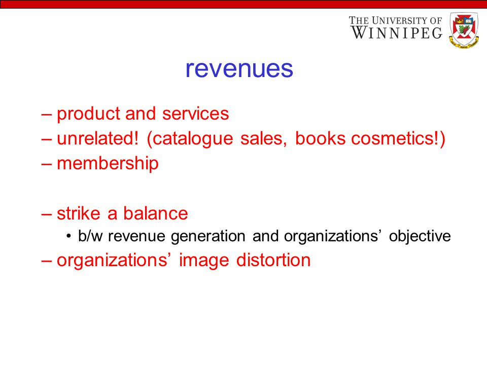 revenues –product and services –unrelated! (catalogue sales, books cosmetics!) –membership –strike a balance b/w revenue generation and organizations'