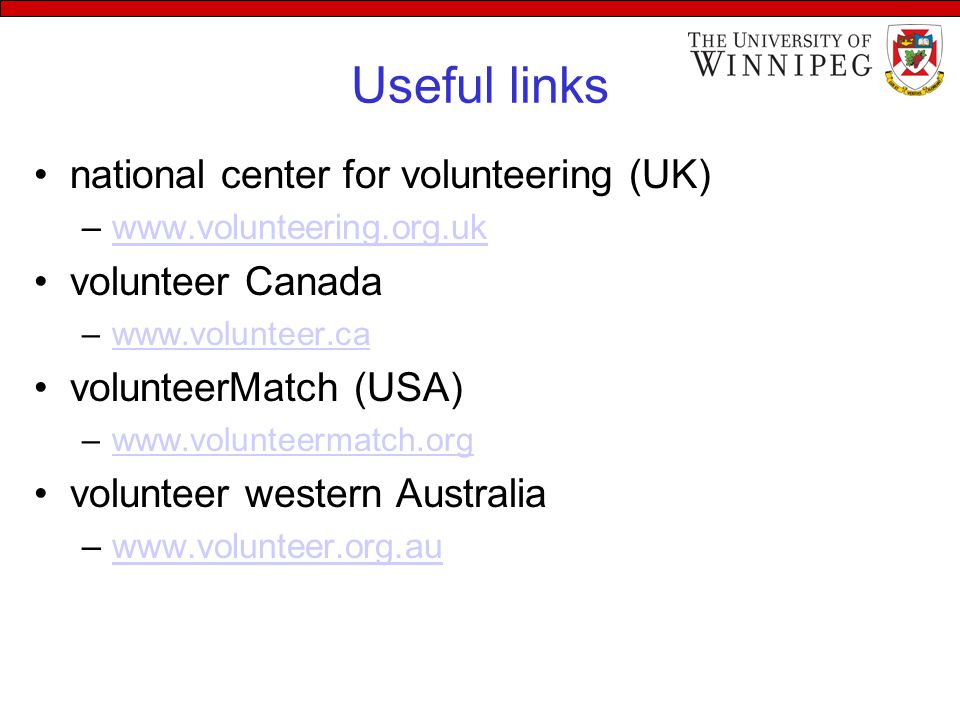Useful links national center for volunteering (UK) –www.volunteering.org.ukwww.volunteering.org.uk volunteer Canada –www.volunteer.cawww.volunteer.ca volunteerMatch (USA) –www.volunteermatch.orgwww.volunteermatch.org volunteer western Australia –www.volunteer.org.auwww.volunteer.org.au