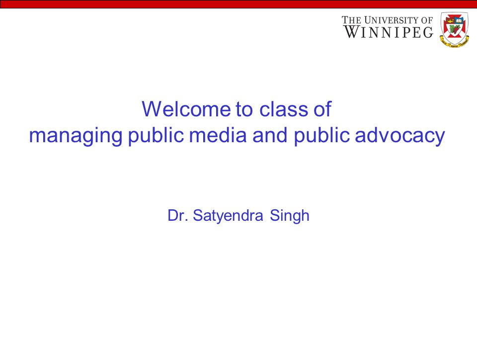 Welcome to class of managing public media and public advocacy Dr. Satyendra Singh