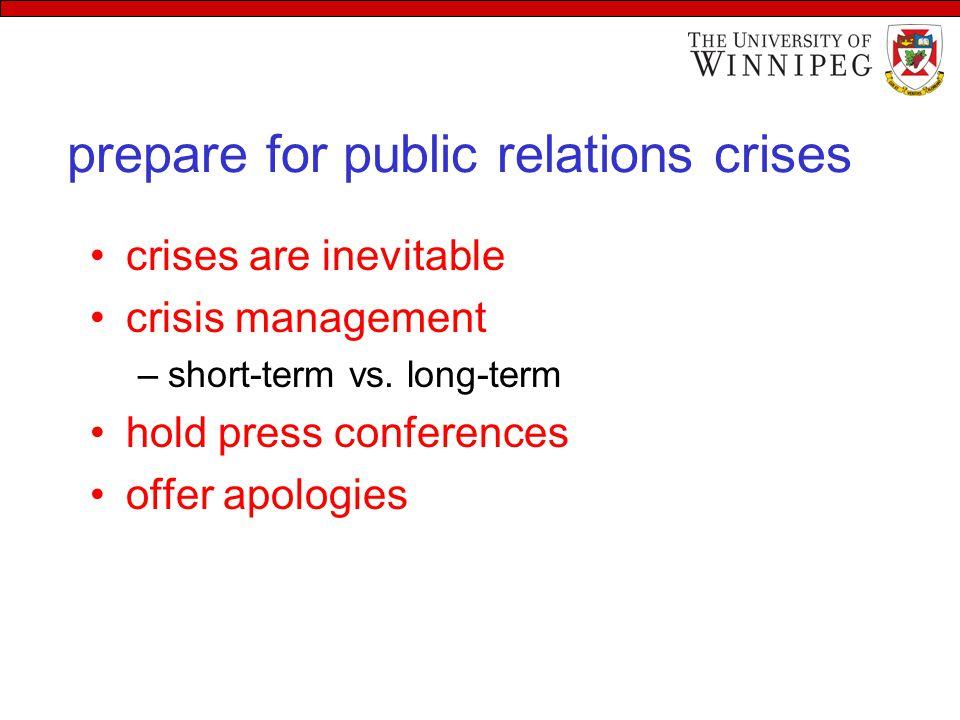 prepare for public relations crises crises are inevitable crisis management –short-term vs.